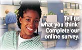 Tell us what you think! Complete our online survey.