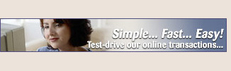Simple... Fast... Easy! Test-drive our online transactions...
