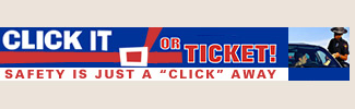 Click It or Ticket! Safety is just a click away.