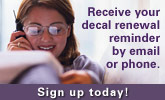 Receive your decal renewal reminder by email or phone. Sign up today!