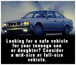 Looking for a safe vehicle for your teenage son or daughter? Consider a mid-size or full-size vehicle.
